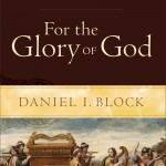 "Image of the book cover of ""For the Glory of God"" by Daniel I. Block"
